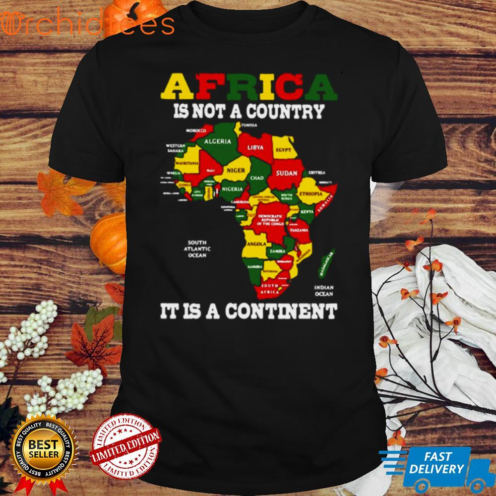 Africa Is Not A Country It Is A Continent T shirt