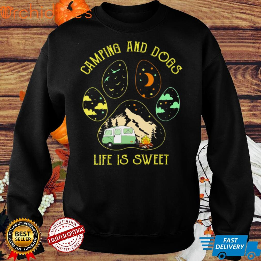 Camping and dogs life is sweet shirt