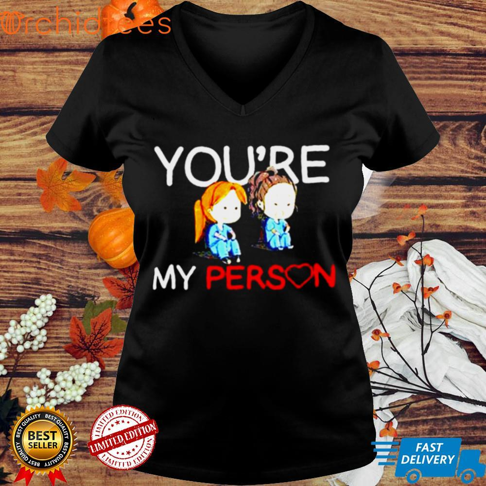 Grey is Anatomy youre my person T shirt