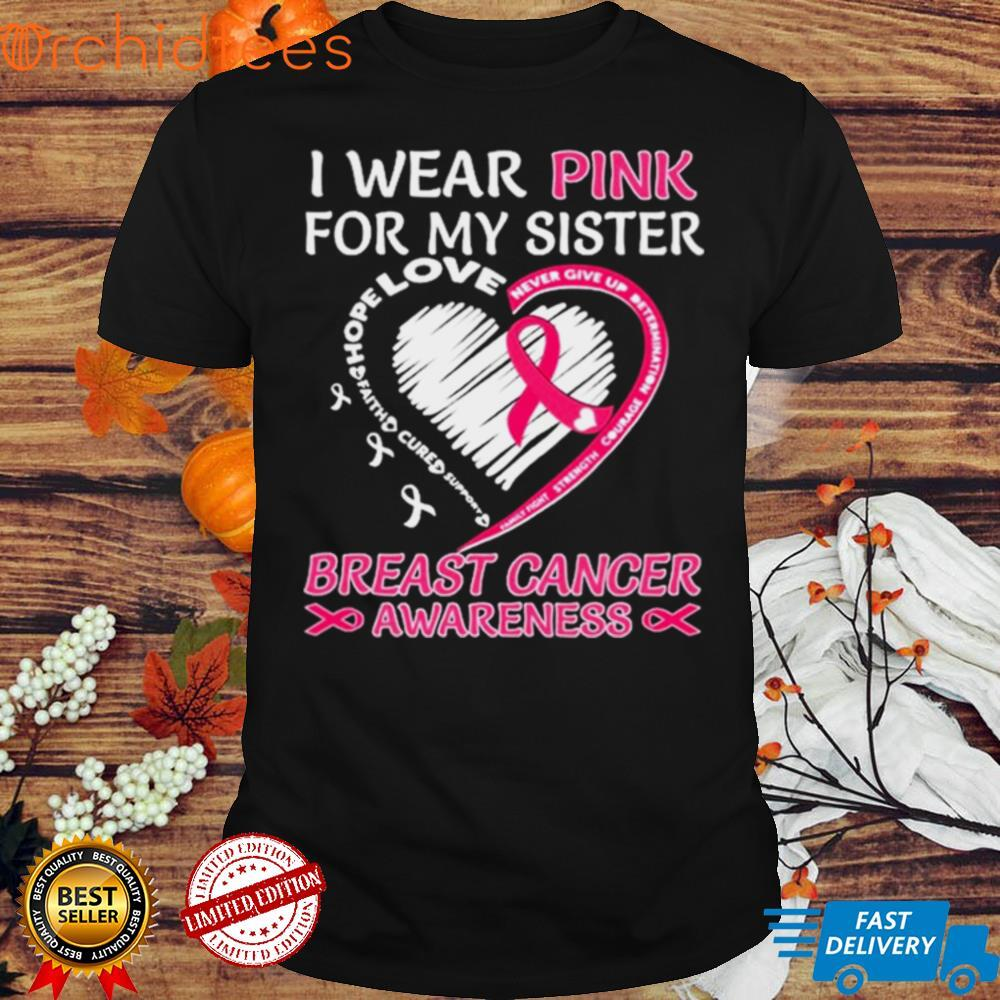 I wear Pink for My Sister Breast Cancer Awareness Heart shirt