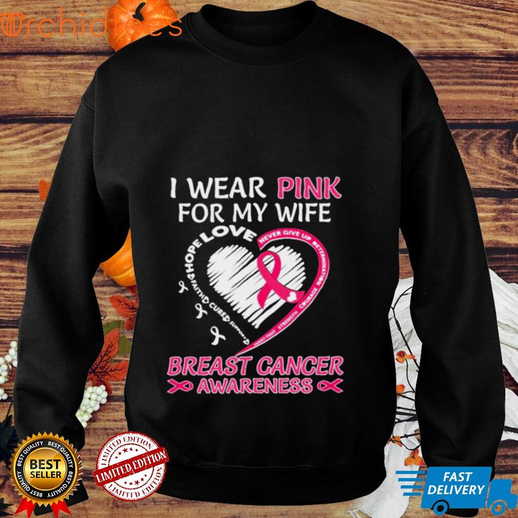 I wear Pink for My Wife Breast Cancer Awareness Heart shirt