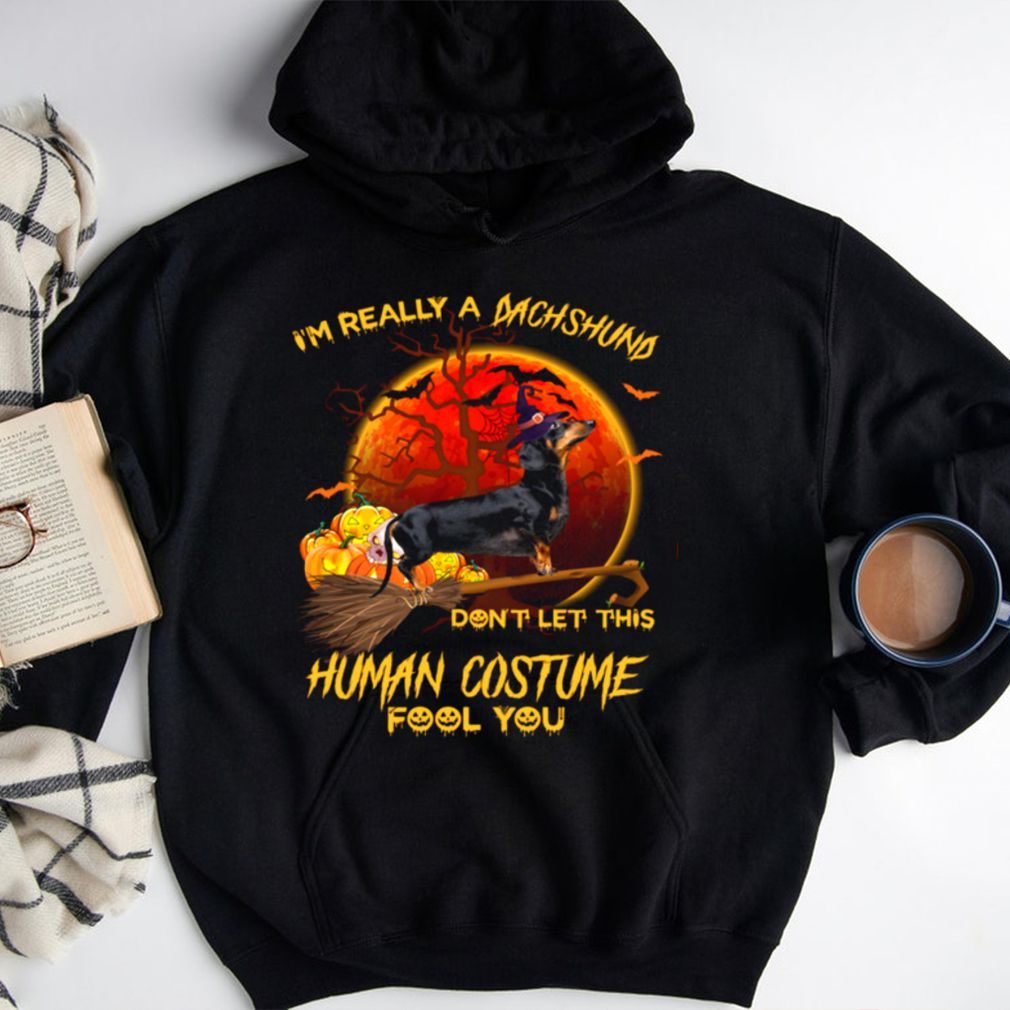 Im Really A Dachshund Dont Let This Human Costume Fool You Shirt