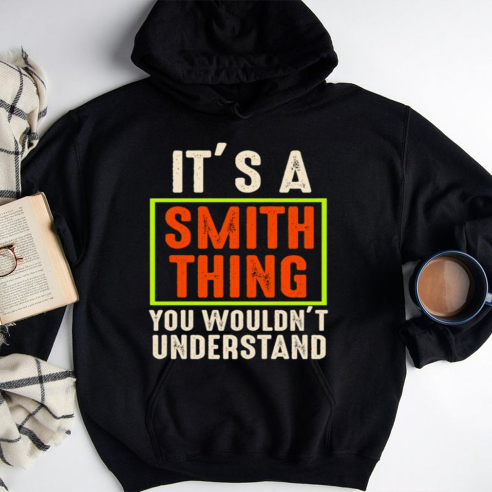 Its a smith thing You wouldnt understand shirt