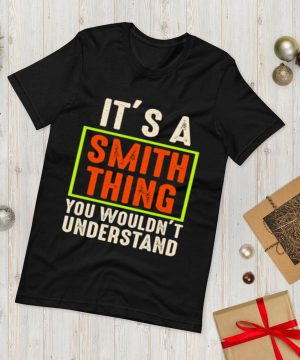 Its a smith thing You wouldnt understand shirt.
