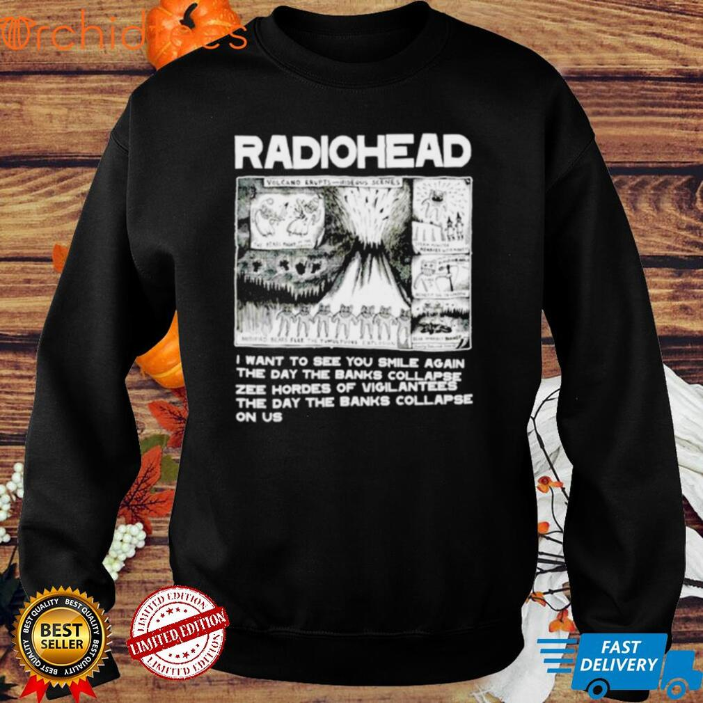 Radiohead Volcano erupts I want to see you smile again shirt