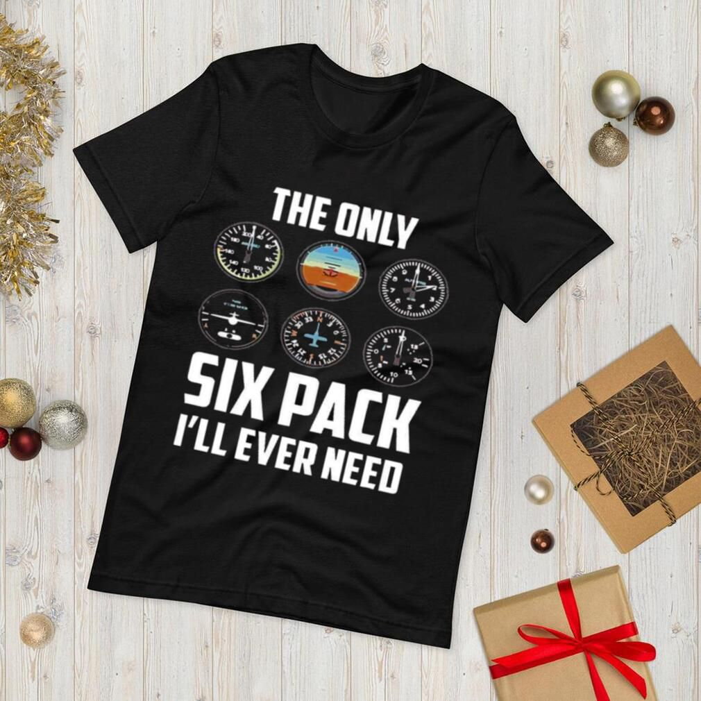 The only six pack ill ever need shirt