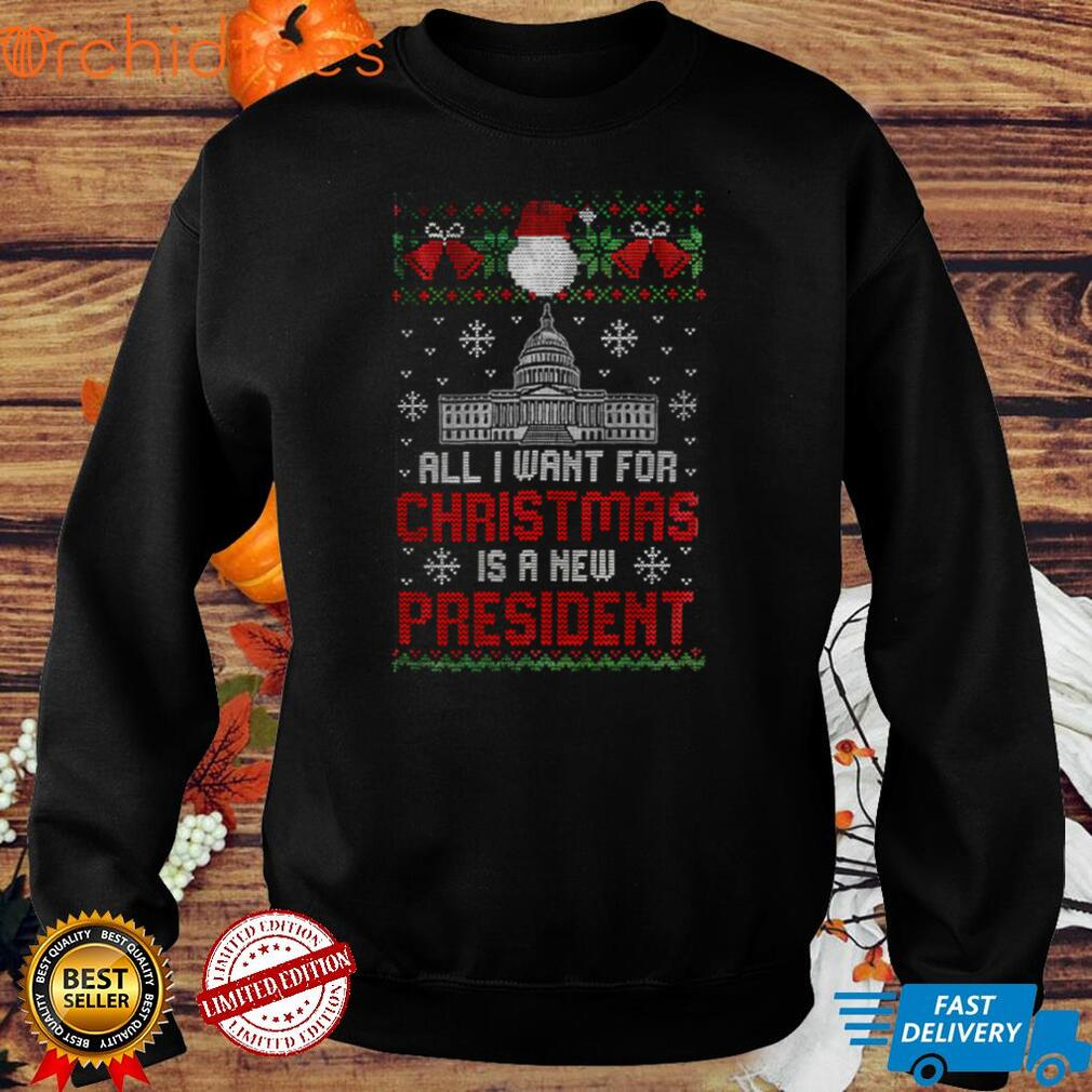 White House All I Want For Christmas Is A New President Ugly Christmas Shirt